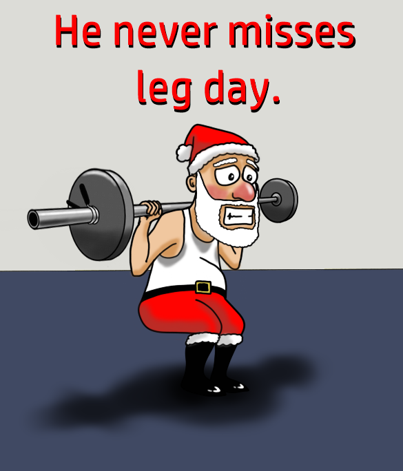 A cartoon of Santa exercises with the caption 'He never misses leg day'. Digital art from author and illustrator of children's books about health and nutrition and historical adventure.